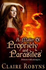 A Matter of Propriety and Parasites - Dark Matters, #2 ebook by Claire Robyns