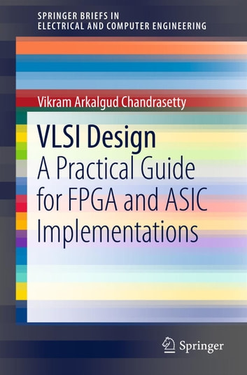 VLSI Design - A Practical Guide for FPGA and ASIC Implementations ebook by Vikram Arkalgud Chandrasetty