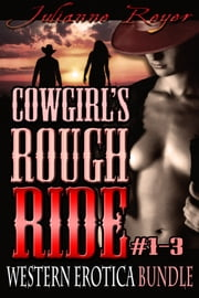 Cowgirl's Rough Ride: Western Erotica Bundle ebook by Julianne Reyer