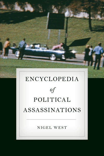 Encyclopedia of Political Assassinations ebook by Nigel West