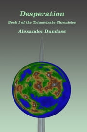 Desperation - Book I of the Triumvirate Chronicles ebook by Alexander Dundass