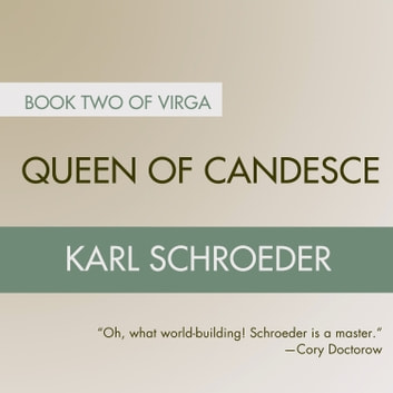 Queen of Candesce - Book Two of Virga audiobook by Karl Schroeder