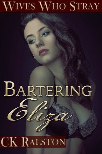 Bartering Eliza eBook by C.K. Ralston