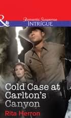 Cold Case at Carlton's Canyon (Mills & Boon Intrigue) ebook by Rita Herron
