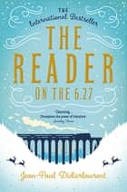 The Reader on the 6.27 ebook by Jean-Paul Didierlaurent,Ros Schwartz