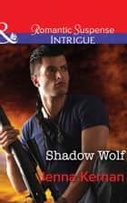 Shadow Wolf (Mills & Boon Intrigue) (Apache Protectors, Book 1) ebook by Jenna Kernan