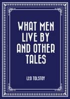 What Men Live By and Other Tales ebook by Leo Tolstoy