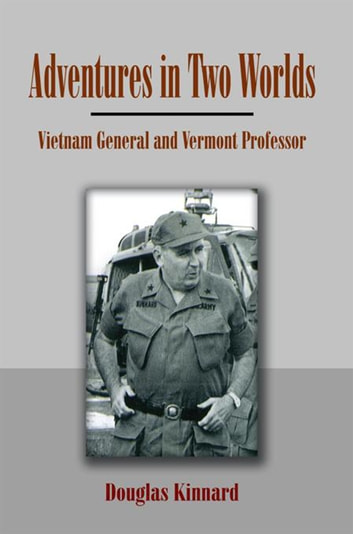 Adventures in Two Worlds - Vietnam General and Vermont Professor ebook by Douglas Kinnard