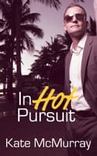 In Hot Pursuit ebook by Kate McMurray