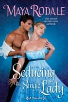 Seducing the Single Lady ebook by Maya Rodale