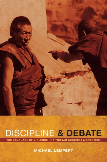 Discipline and Debate - The Language of Violence in a Tibetan Buddhist Monastery ebook by Michael Lempert