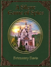 A Silent Game of Spies - The War of the Royals, #1 ebook by Brittanny Davis