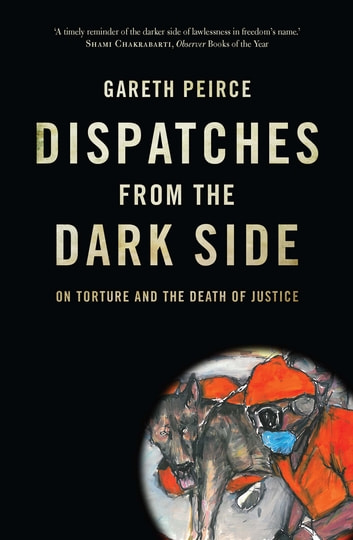 Dispatches from the Dark Side - On Torture and the Death of Justice ebook by Gareth Peirce