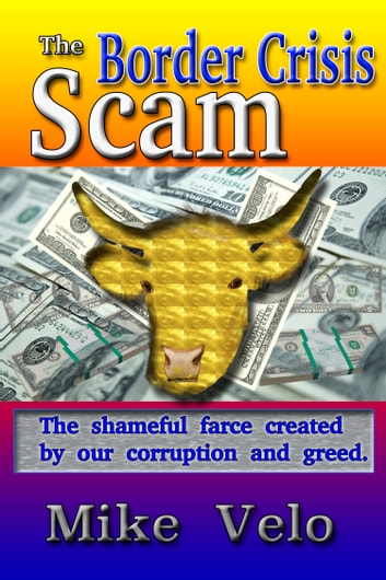 The Border Crisis Scam ebook by Mike Velo