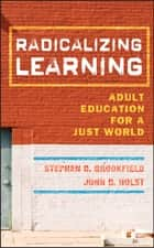Radicalizing Learning - Adult Education for a Just World ebook by Stephen D. Brookfield, John D. Holst