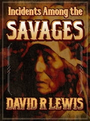 Incidents Among the Savages ebook by David R Lewis
