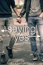 Saying Yes: A Taking Flight Novella ebook by Erin Brown
