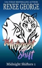 Midnight Shift - Midnight Shifters, #1 ebook by Renee George