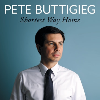 Shortest Way Home - One mayor's challenge and a model for America's future audiobook by Pete Buttigieg