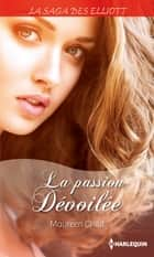 La passion dévoilée (Saga) - T12 - La saga des Elliott ebook by Maureen Child