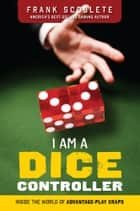 I Am a Dice Controller ebook by Frank Scoblete
