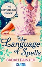 The Language Of Spells ebook by Sarah Painter