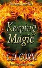 Keeping Magic: The Angela Tanner Files #2 - A Grazi Kelly Universe Novella ebook by C.D. Gorri