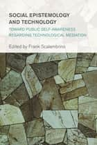 Social Epistemology and Technology ebook by Frank Scalambrino