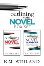 Outlining Your Novel Box Set: How to Write Your Best Book eBook por K.M. Weiland