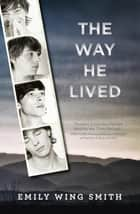 The Way He Lived ebook by Emily Wing Smith