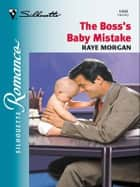 The Boss's Baby Mistake eBook by Raye Morgan