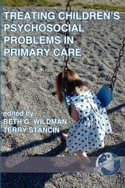 Treating Children's Psychosocial Problems in Primary Care ebook by Wildman, Beth