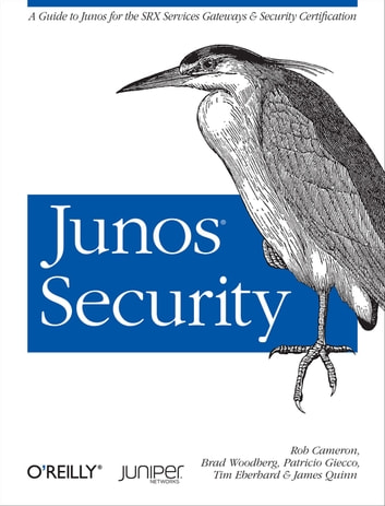 Junos Security - A Guide to Junos for the SRX Services Gateways and Security Certification ebook by Rob Cameron,Brad Woodberg,Patricio Giecco,Timothy Eberhard,James Quinn