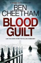 Blood Guilt - Can you ever atone for murder? An unforgettable thriller that will have you losing sleep ebook by Ben Cheetham