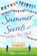 Summer Secrets at Willow Tree Hall - A perfect feel-good summer read eBook by Alison Sherlock