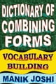 Dictionary of Combining Forms: Vocabulary Building ebook by Manik Joshi