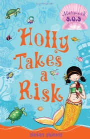 Holly Takes a Risk: Mermaid S.O.S. - Mermaid S.O.S. ebook by Gillian Shields,Helen Turner