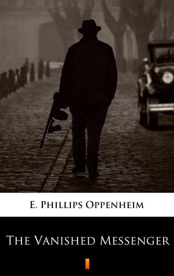 The Vanished Messenger eBook by E. Phillips Oppenheim
