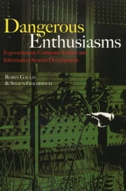 Dangerous Enthusiasms: E-government, Computer Failure and Information System Development ebook by Gauld, Robin