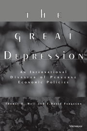 The Great Depression - An International Disaster of Perverse Economic Policies ebook by Thomas E. Hall,J. David Ferguson