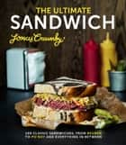 The Ultimate Sandwich - 100 classic sandwiches from Reuben to Po'Boy and everything in between ebook by Jonas Cramby