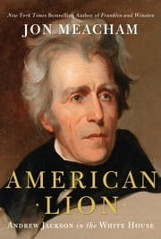 American Lion - Andrew Jackson in the White House ebook by Jon Meacham