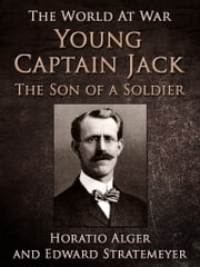 Young Captain Jack / The Son of a Soldier ebook by Edward Stratemeyer