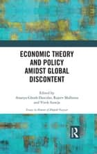 Economic Theory and Policy amidst Global Discontent ebook by Ananya Ghosh Dastidar, Rajeev Malhotra, Vivek Suneja