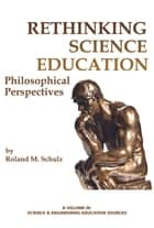 Rethinking Science Education ebook by Roland M. Schulz
