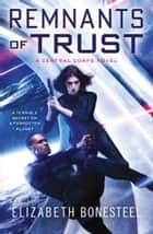 Remnants of Trust (A Central Corps Novel, Book 2) ebook by Elizabeth Bonesteel