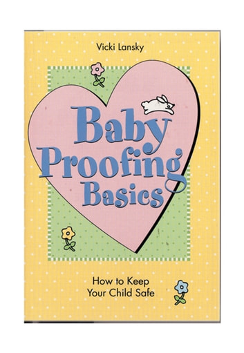 Baby Proofing Basics - How To Keep Your Child Safe ebook by Vicki Lansky