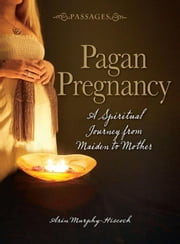 Pagan Pregnancy ebook by Murphy-Hiscock, Arin
