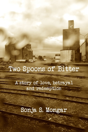 Two Spoons of Bitter - A story of love, betrayal and redemption ebook by Sonja S. Mongar