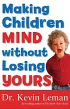 Making Children Mind without Losing Yours ebook by Kevin Leman